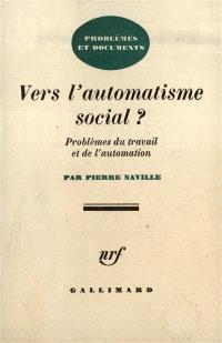 Vers l'automatisme social : problèmes du travail et de l'automation