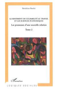 Vers une analyse économique du sentiment de culpabilité au travail. Volume 2, Le sentiment de culpabilité au travail et les sciences économiques : les promesses d'une nouvelle relation
