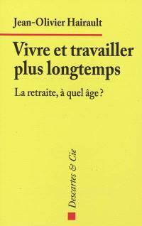 Vivre et travailler plus longtemps : la retraite, à quel âge ?
