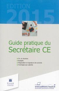 Guide pratique du secrétaire CE : PV et réunions, budgets, négociation et signature des accords, avantages aux salariés