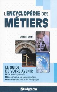 L'encyclopédie des métiers : le guide de votre avenir : 2013-2014