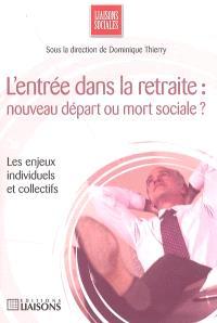 L'entrée dans la retraite : nouveau départ ou mort sociale ? : les enjeux individuels et collectifs