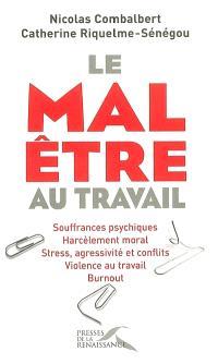 Le mal-être au travail : souffrance psychique, harcèlement moral, stress, agressivité et conflits, violence au travail, burn out