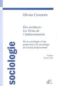 Etre architecte, les vertus de l'indétermination : de la sociologie d'une profession à la sociologie du travail professionnel