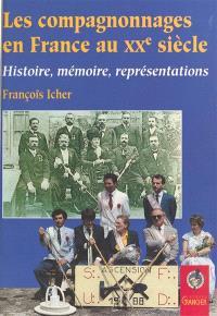 Les compagnonnages en France au XXe siècle : histoire, mémoire, représentations
