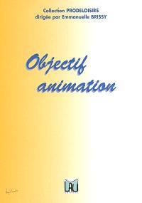 Objectif animation