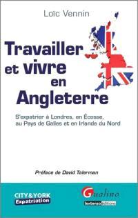 Travailler et vivre en Angleterre : s'expatrier à Londres, en Ecosse, au Pays de Galles et en Irlande du Nord