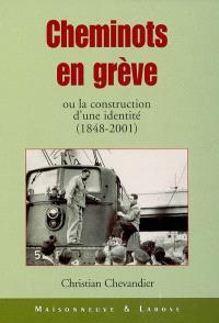 Cheminots en grève ou La construction d'une identité (1848-2001)