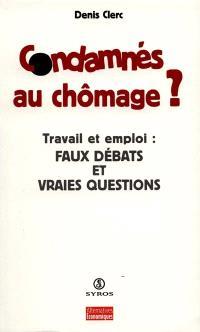 Condamnés au chômage ? : travail et emploi en questions