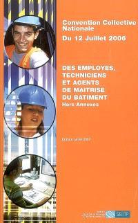 Convention collective nationale du 12 juillet 2006 des employés, techniciens et agents de maîtrise du bâtiment : hors annexes