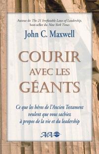 Courir avec les géants  : ce que les héros du Vieux Testament veulent que vous sachiez à propos de la vie et du leadership