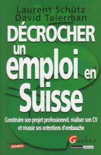 Décrocher un travail en Suisse : construire son projet professionnel, réaliser son CV et réussir ses entretiens d'embauche