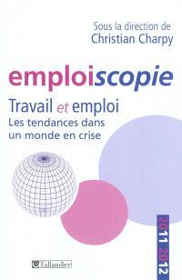 Emploiscopie 2011-2012 : travail et emploi, les tendances dans un monde en crise