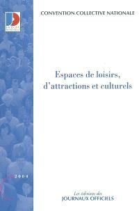 Espaces de loisirs, d'attractions et culturels (anciennement Parcs de loisirs et d'attractions) : convention collective nationale du 5 janvier 1994