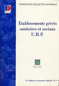 Établissements privés sanitaires et sociaux, UHP : convention collective nationale du 22 janvier 1992