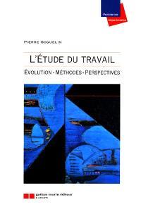 Etude du travail : évolution, méthodes et techniques, perspectives