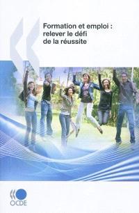 Formation et emploi : relever le défi de la réussite : rapport de synthèse des examens de l'OCDE sur l'éducation et la formation professionnelle