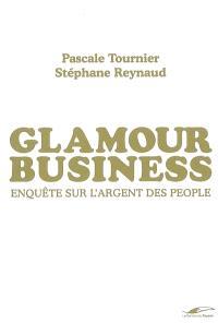 Glamour business : enquête sur l'argent des people