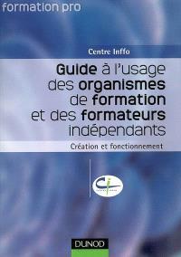 Guide à l'usage des organismes de formation et des formateurs indépendants : création et fonctionnement
