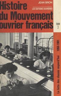 Histoire du mouvement ouvrier français. Volume 3, La lutte des classes aujourd'hui : 1950-1981
