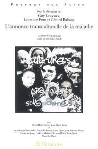 L'annonce transculturelle de la maladie : ateliers de Strasbourg, jeudi 16 novembre 2006