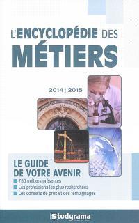L'encyclopédie des métiers : le guide de votre avenir : 2014-2015