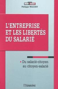L'entreprise et les libertés du salarié : du salarié-citoyen au citoyen-salarié