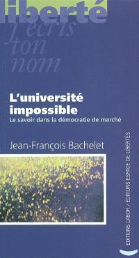 L'université impossible : le savoir dans la démocratie de marché