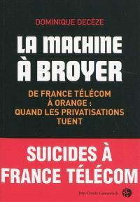 La machine à broyer : de France Télécom à Orange, quand les privatisations tuent