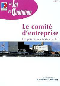 Le comité d'entreprise : textes mis à jour au 2 mai 2002