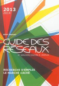 Le guide des réseaux et services d'accès à l'emploi : recherche d'emploi, le marché caché : 2013-2014