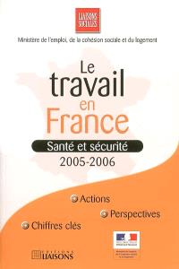Le travail en France : santé et sécurité : 2005-2006
