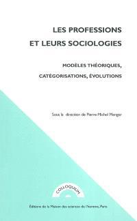 Les professions et leurs sociologies : modèles théoriques, catégorisations, évolutions : actes du colloque de la Société française de sociologie, Paris, octobre 1999