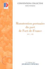 Manutention portuaire du port de Fort-de-France (IDCC 2480) : convention collective du 4 juillet 2003 (non étendue)