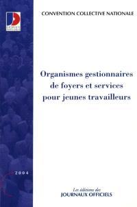 Organismes gestionnaires de foyers et services pour jeunes travailleurs : convention collective nationale
