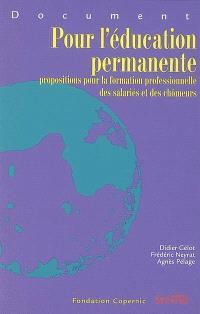 Pour l'éducation permanente : propositions pour la formation professionnelle des salariés et des chômeurs