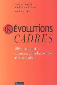 Révolutions cadres : 2007, pourquoi et comment, il faudra compter avec les cadres !