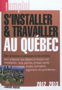 S'installer et travailler au Québec : des centaines d'adresses et de conseils : 2012-2013
