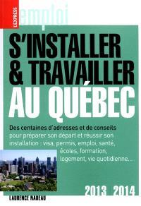 S'installer et travailler au Québec : des centaines d'adresses et de conseils : 2013-2014