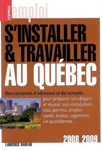 S'installer et travailler au Québec 2008-2009