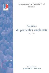 Salariés du particulier employeur : convention collective nationale du 24 novembre 1999 (étendue par arrêté du 2 mars 2000) : IDCC 2111