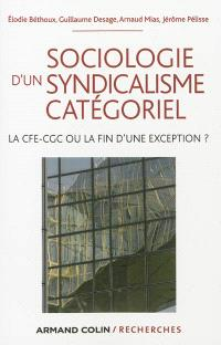 Sociologie d'un syndicalisme catégoriel : la CFE-CGC ou la fin d'une exception ?