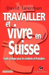 Travailler et vivre en Suisse : guide pratique pour les résidents et frontaliers