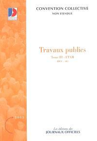 Travaux publics. Volume 3, ETAM (IDCC 403) : convention collective nationale du 21 juillet 1965