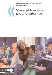 Vivre et travailler plus longtemps : vieillissement et politiques de l'emploi
