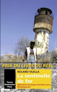La sentinelle de fer : mémoires du bagne de Nosy Lava (Madagascar)
