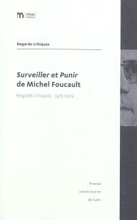 Surveiller et punir de Michel Foucault : regards critiques 1975-1979