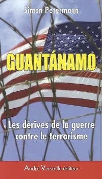 Guantanamo : les dérives de la guerre contre le terrorisme