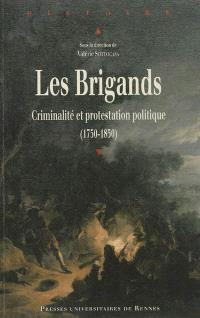 Les brigands : criminalité et protestation politique, 1750-1850 : actes du colloque de Toulouse, mai 2007