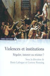 Violences et institutions : réguler, innover ou résister ?